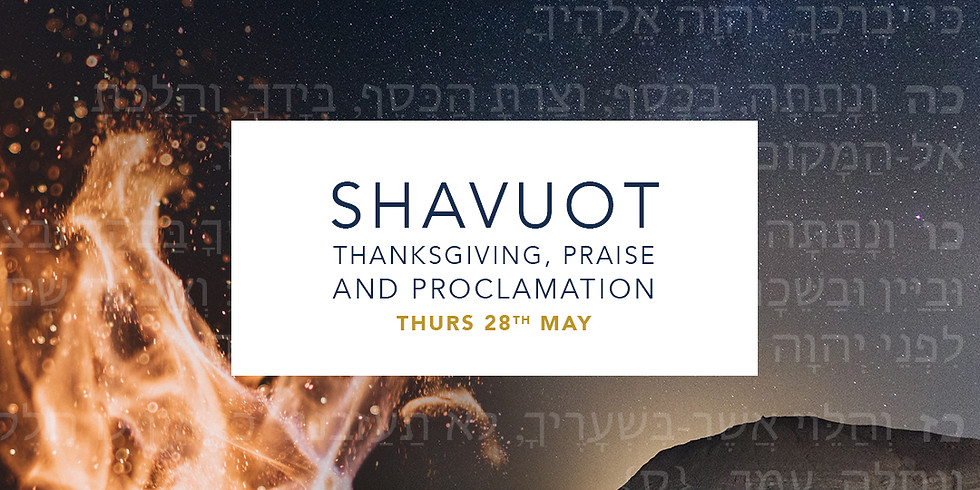 Shavuot / Pentecost - Thanksgiving, Praise and Proclamation (1)