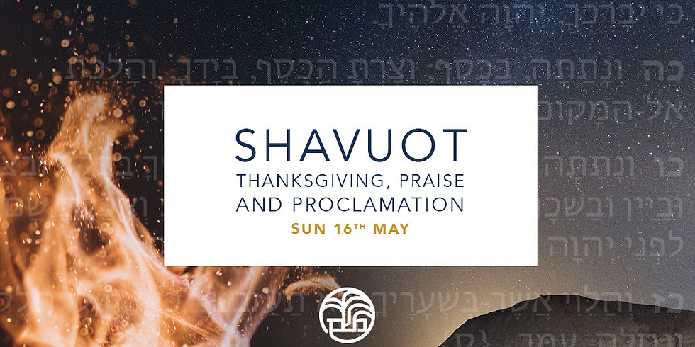 Shavuot / Pentecost - Thanksgiving, Praise and Proclamation