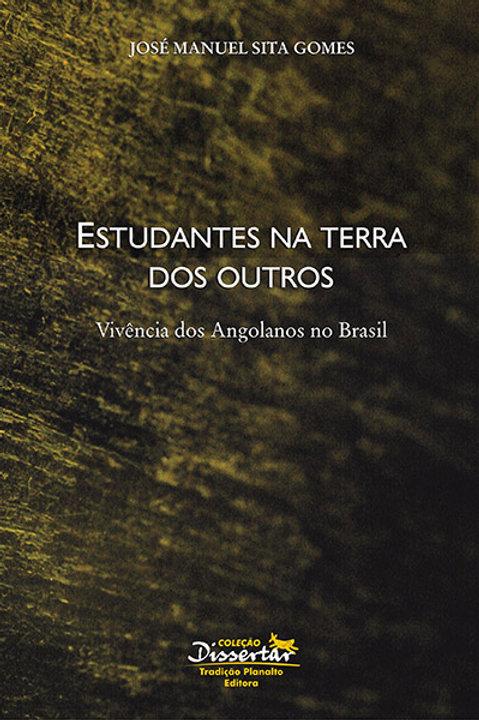 Estudantes na terra dos outros: Vivência dos angolanos no Brasil