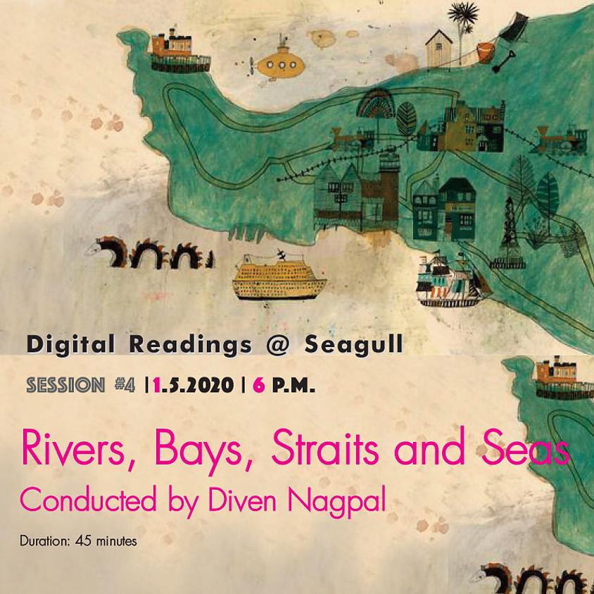 Digital Readings at Seagull #4: Rivers, Bays, Straits and Seas