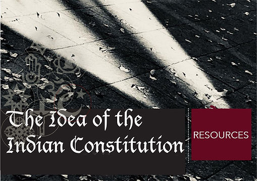 The Idea of the Indian Constitution: Resources