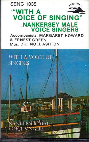 Nankersey Male Voice Singers - With A Voice Of Singing