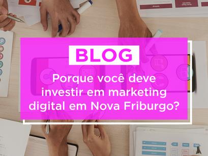Por que você deve investir em Marketing Digital em Nova Friburgo?
