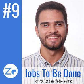 #9 JTBD - entrevista com Pedro Vargas