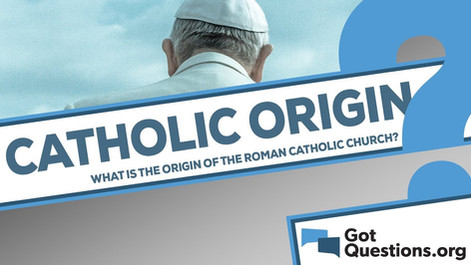 What is the origin of the Roman Catholic Church?