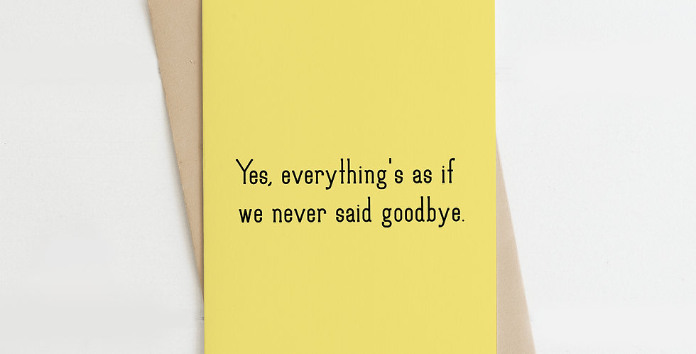 We Never Said Goodbye, Greeting Card
