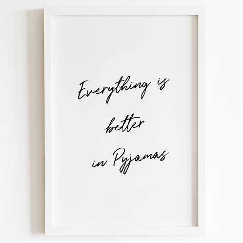 Everything Is Better In Pyjamas, Print