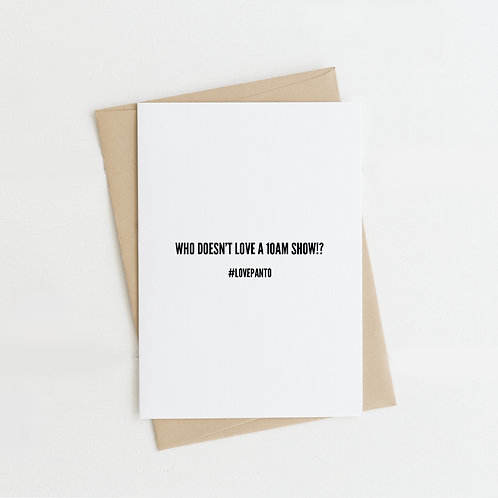 Who Doesn't Love a 10am Show!? Greeting Card