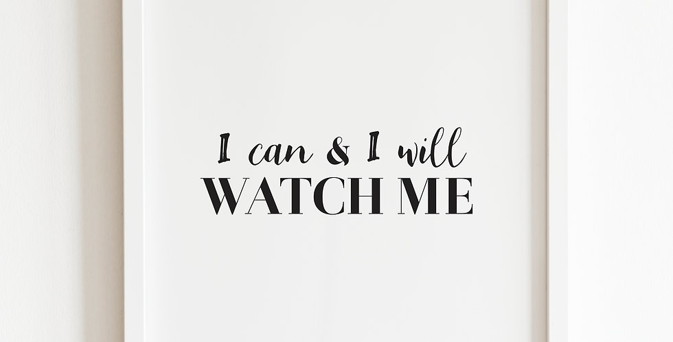 I Can And I Will Watch Me, Print