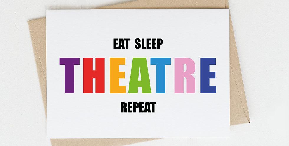 Eat Sleep Theatre Repeat, Greeting Card
