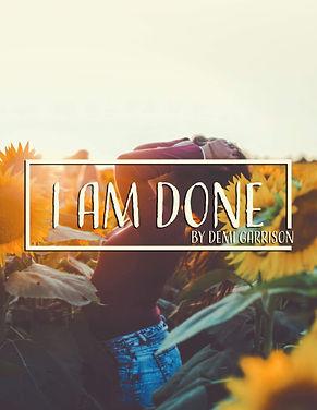 I Am Done.JPG