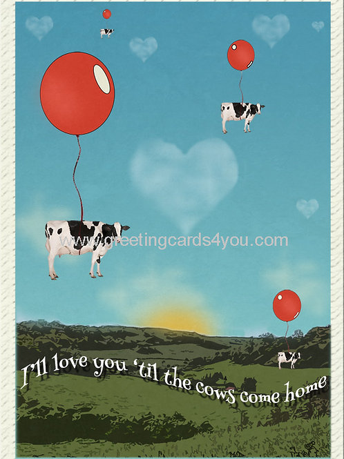 5720190001 - I'll Love You 'til the Cows Come Home