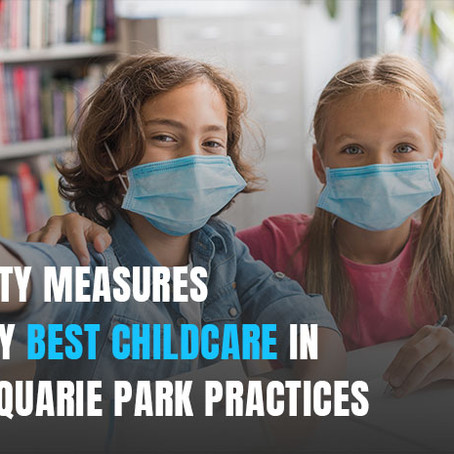 Safety Measures Every Best Childcare In Macquarie Park Practices