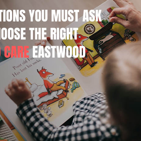 Questions You Must Ask to Choose the Right Child Care Eastwood