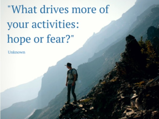 """""""What drives more of your activities: hope or fear?"""" –Unknown"""