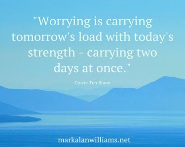 Worrying Is Carrying Tomorrow's Load With Today's Strength…