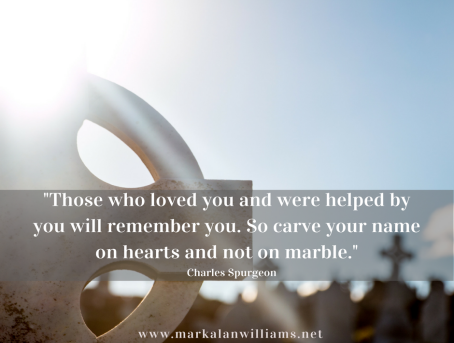 Those Who Loved You And Were Helped By You Will Remember You.