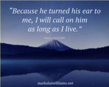 Because He Has Turned His Ear To Me, I Will Call On Him As