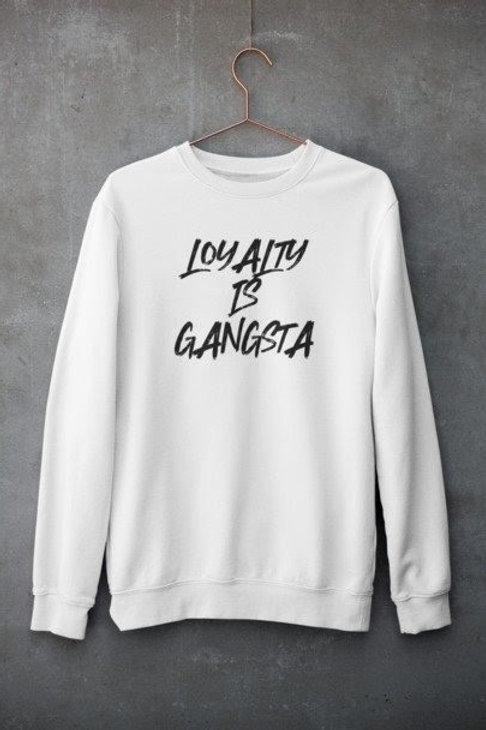 Loyalty Is Gangsta Sweater