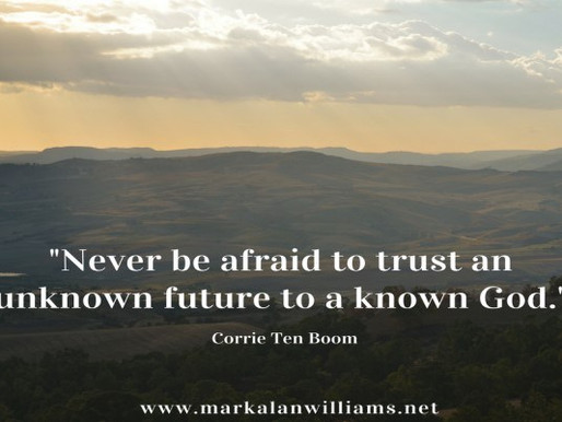 Never Be Afraid To Trust An Unknown Future To A Known God. -Corrie Ten Boom