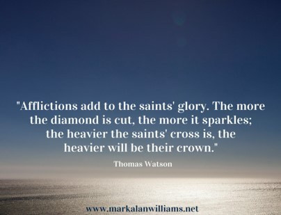 Afflictions Add To The Saints' Glory.