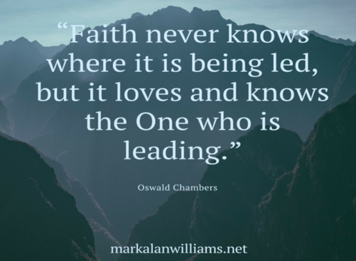 """Faith never knows where it is being led, but it loves and knows"