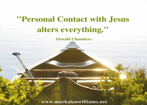 Personal Contact With Jesus Alters Everything. -Oswald Chambers