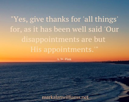 """Yes, Give Thanks For """"All Things"""" For, As It Has Been Well Said…"""