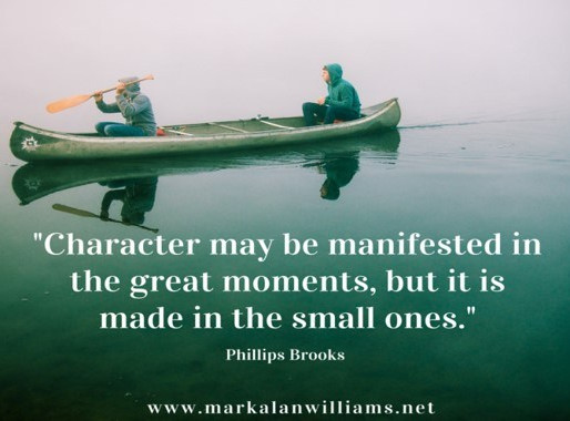 Character May Be Manifested In The Great Moments…