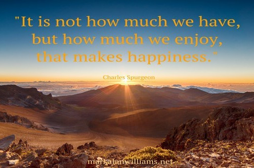 It Is Not How Much We Have, But How Much We Enjoy…