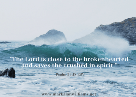 The Lord Is Close To The Brokenhearted…