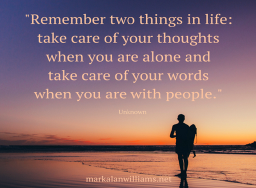 Remember two things in life: take care of your thoughts when you are alone