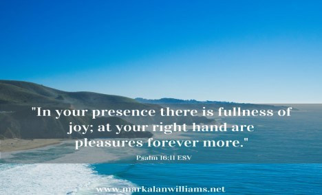 In Your Presence There Is Fullness Of Joy…