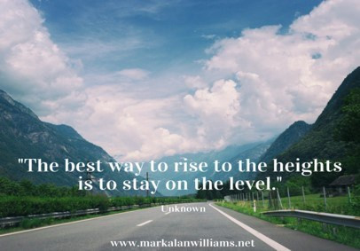 The Best Way To Rise To The Heights Is To Stay On The Level.