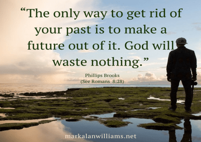 The Only Way To Get Rid Of Your Past Is To Make A Future Out Of It.