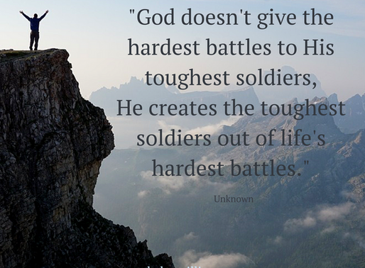 God doesn't give the hardest battles to His toughest soldiers