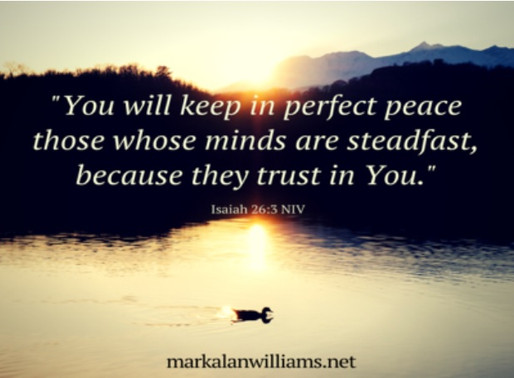 You will keep in perfect peace those whose minds are steadfast