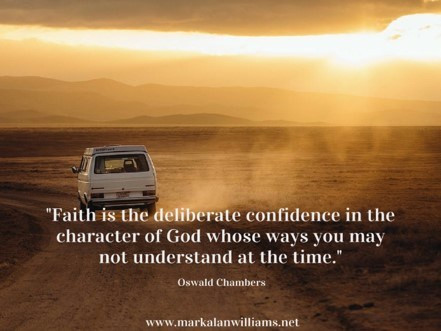 Faith Is The Deliberate Confidence In The Character Of God…