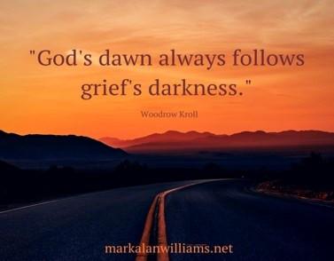 God's Dawn Always Follows Grief's Darkness. -Woodrow Kroll