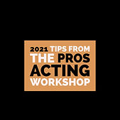 2021 tips from the pros acting workshop