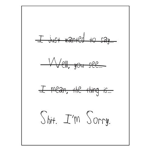 Shit, I'm Sorry