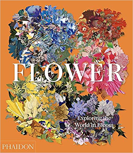 FLOWER by Phaidon  $59.95 hardcover 9781838660857