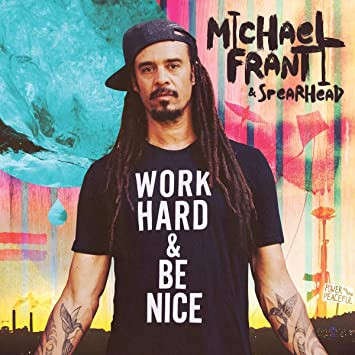WORK HARD AND BE NICE Michael Franti