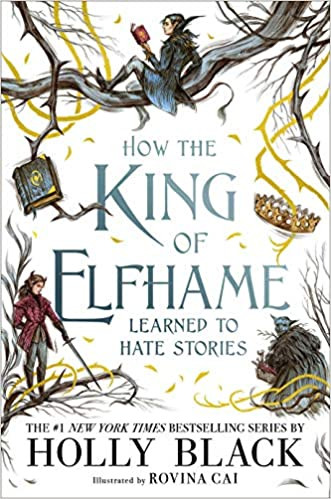 HOW THE KING OF ELFHAME LEARNED TO HATE STORIES by Holly Black  $17.99 hardcover 9780316540889