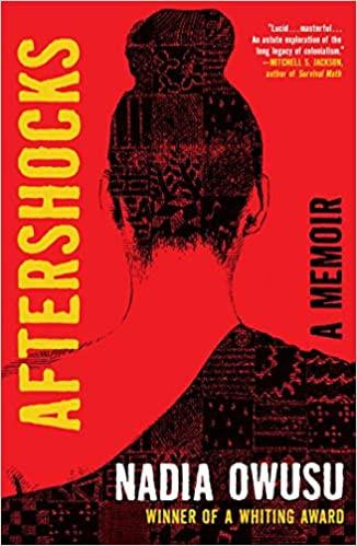AFTERSHOCKS: A Memoir by Nadia Owusu  $26.00 hardcover 9781982111229