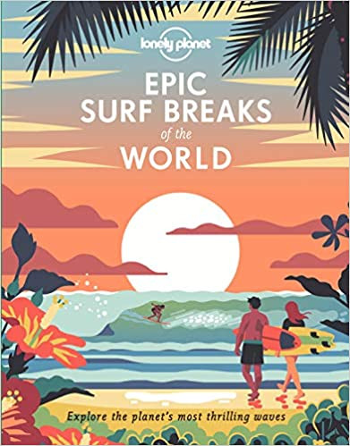 EPIC SURF BREAKS OF THE WORLD by Lonely Planet  $35.00 hardcover 9781788686501