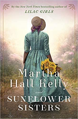 SUNFLOWER SISTERS by Martha Hall Kelly  $28.00 hardcover 9781524796402