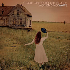 COME ON UP TO THE HOUSE Women Sing Waits