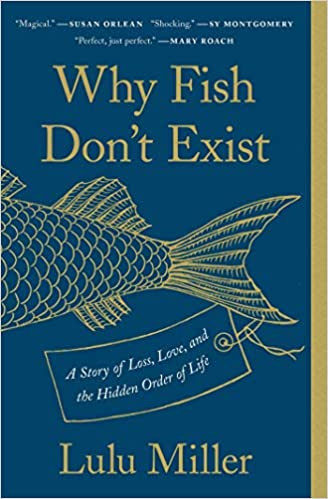 WHY FISH DON'T EXIST by Lulu Miller  $17.00 paperback 9781501160349