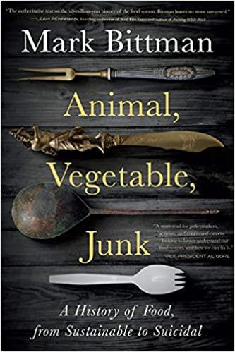 ANIMAL, VEGETABLE, JUNK by Mark Bittman  $28.00 hardcover 9781328974624